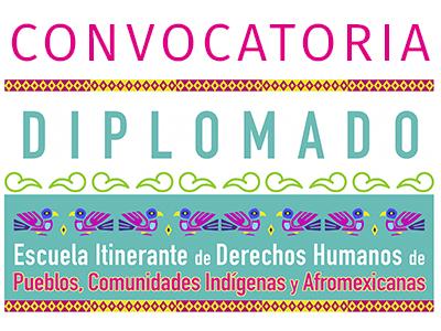 Convocatoria Diplomado en Derechos Humanos de los Pueblos, Comunidades Indígenas y Afromexicanas